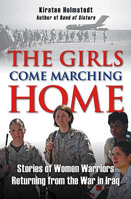 The Girls Come Marching Home By Holmstedt, Kirsten A.